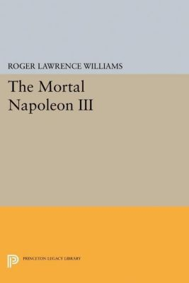 Papers of Thomas Jefferson, Second Series: The Mortal Napoleon III, Roger Lawrence Williams