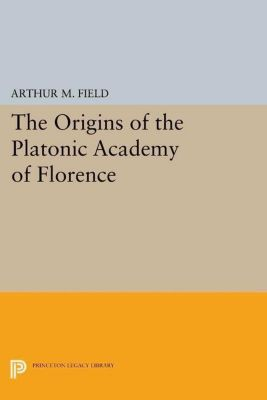 Papers of Thomas Jefferson, Second Series: The Origins of the Platonic Academy of Florence, Arthur M. Field
