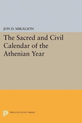 Papers of Thomas Jefferson, Second Series: The Sacred and Civil Calendar of the Athenian Year, Jon D. Mikalson