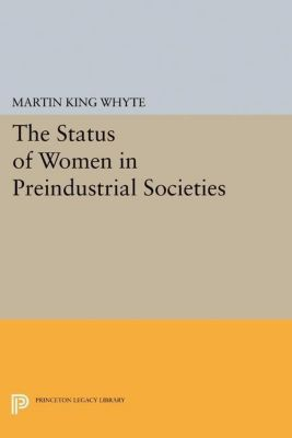 Papers of Thomas Jefferson, Second Series: The Status of Women in Preindustrial Societies, Martin King Whyte