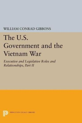 Papers of Thomas Jefferson, Second Series: The U.S. Government and the Vietnam War: Executive and Legislative Roles and Relationships, Part II, William Conrad Gibbons