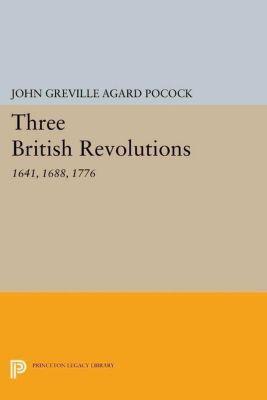 Papers of Thomas Jefferson, Second Series: Three British Revolutions, John Greville Agard Pocock