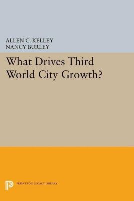 Papers of Thomas Jefferson, Second Series: What Drives Third World City Growth?, Allen C. Kelley, Nancy Burley
