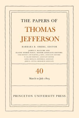 Papers of Thomas Jefferson: The Papers of Thomas Jefferson, Volume 40, Thomas Jefferson