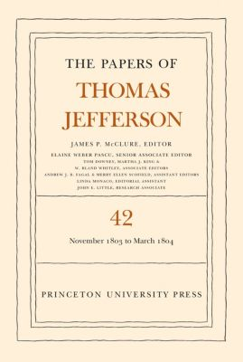 Papers of Thomas Jefferson: The Papers of Thomas Jefferson, Volume 42, Thomas Jefferson