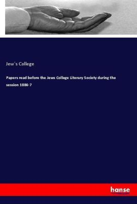 Papers read before the Jews College Literary Society during the session 1886-7, Jew s College