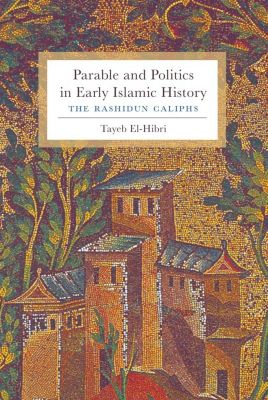 Parable and Politics in Early Islamic History, Tayeb El-Hibri