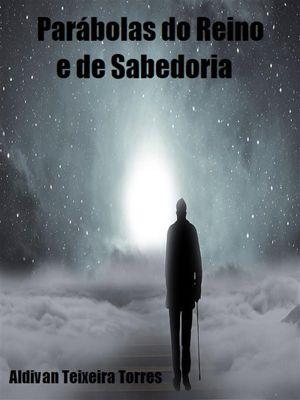 Parábolas do Reino e de Sabedoria, Aldivan Teixeira Torres