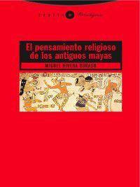 Paradigmas: El pensamiento religioso de los antiguos mayas, Miguel Rivera Dorado