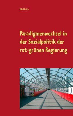Paradigmenwechsel in der Sozialpolitik der rot-grünen Regierung, Udo Ehrich