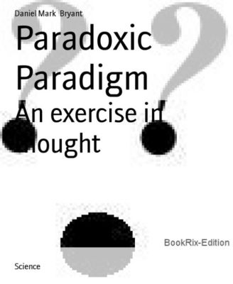 Paradoxic Paradigm, Daniel Mark Bryant