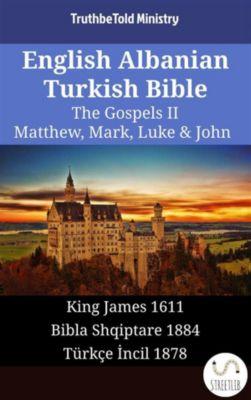 Parallel Bible Halseth English: English Albanian Turkish Bible - The Gospels II - Matthew, Mark, Luke & John, Truthbetold Ministry