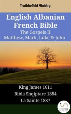 Parallel Bible Halseth English: English Albanian French Bible - The Gospels II - Matthew, Mark, Luke & John, Truthbetold Ministry