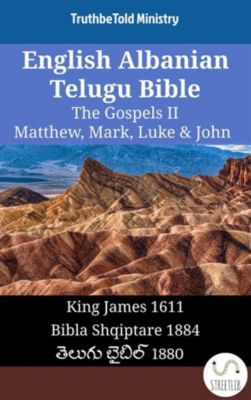 Parallel Bible Halseth English: English Albanian Telugu Bible - The Gospels II - Matthew, Mark, Luke & John, Truthbetold Ministry