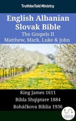 Parallel Bible Halseth English: English Albanian Slovak Bible - The Gospels II - Matthew, Mark, Luke & John, Truthbetold Ministry
