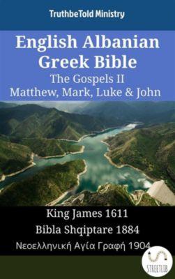 Parallel Bible Halseth English: English Albanian Greek Bible - The Gospels II - Matthew, Mark, Luke & John, Truthbetold Ministry