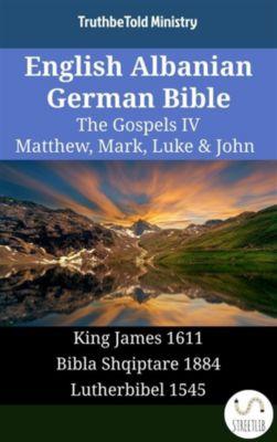 Parallel Bible Halseth English: English Albanian German Bible - The Gospels IV - Matthew, Mark, Luke & John, Truthbetold Ministry