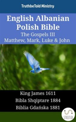 Parallel Bible Halseth English: English Albanian Polish Bible - The Gospels III - Matthew, Mark, Luke & John, Truthbetold Ministry