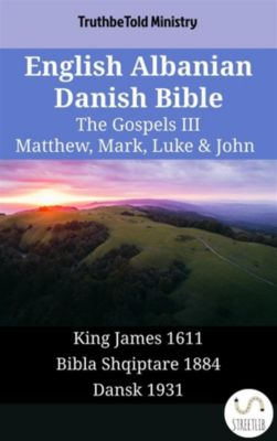 Parallel Bible Halseth English: English Albanian Danish Bible - The Gospels III - Matthew, Mark, Luke & John, Truthbetold Ministry