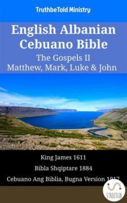 Parallel Bible Halseth English: English Albanian Cebuano Bible - The Gospels II - Matthew, Mark, Luke & John, Truthbetold Ministry