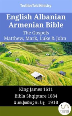 Parallel Bible Halseth English: English Albanian Armenian Bible - The Gospels - Matthew, Mark, Luke & John, Truthbetold Ministry, Bible Society Armenia