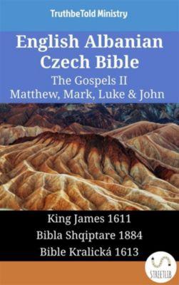 Parallel Bible Halseth English: English Albanian Czech Bible - The Gospels II - Matthew, Mark, Luke & John, Truthbetold Ministry