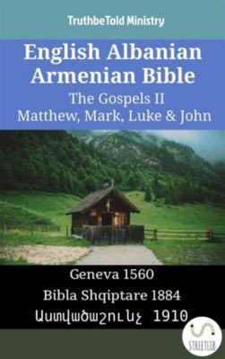 Parallel Bible Halseth English: English Albanian Armenian Bible - The Gospels II - Matthew, Mark, Luke & John, Truthbetold Ministry, Bible Society Armenia