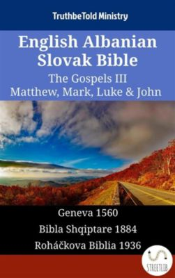 Parallel Bible Halseth English: English Albanian Slovak Bible - The Gospels III - Matthew, Mark, Luke & John, Truthbetold Ministry