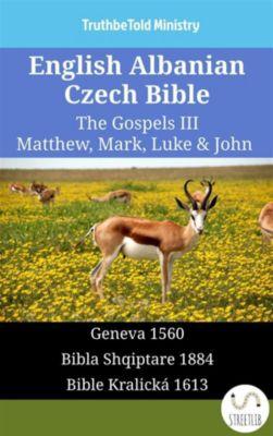 Parallel Bible Halseth English: English Albanian Czech Bible - The Gospels III - Matthew, Mark, Luke & John, Truthbetold Ministry