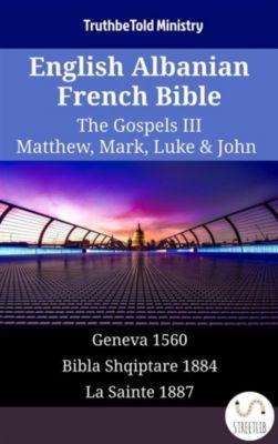 Parallel Bible Halseth English: English Albanian French Bible - The Gospels III - Matthew, Mark, Luke & John, Truthbetold Ministry