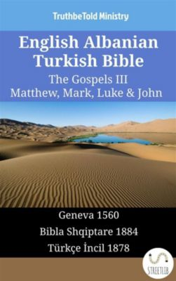 Parallel Bible Halseth English: English Albanian Turkish Bible - The Gospels III - Matthew, Mark, Luke & John, Truthbetold Ministry