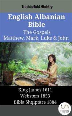 Parallel Bible Halseth English: English Albanian Bible - The Gospels - Matthew, Mark, Luke & John, Truthbetold Ministry