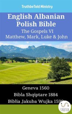 Parallel Bible Halseth English: English Albanian Polish Bible - The Gospels VI - Matthew, Mark, Luke & John, Truthbetold Ministry
