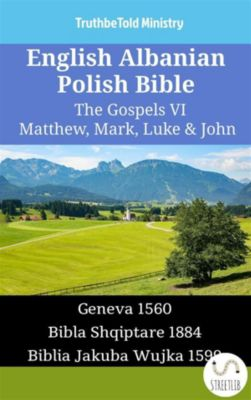 Parallel Bible Halseth English: English Albanian Polish Bible - The Gospels VI - Matthew, Mark, Luke & John, Truthbetold Ministry