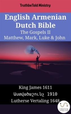 Parallel Bible Halseth English: English Armenian Dutch Bible - The Gospels II - Matthew, Mark, Luke & John, Truthbetold Ministry, Bible Society Armenia