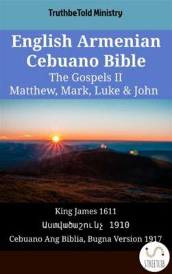 Parallel Bible Halseth English: English Armenian Cebuano Bible - The Gospels II - Matthew, Mark, Luke & John, Truthbetold Ministry, Bible Society Armenia
