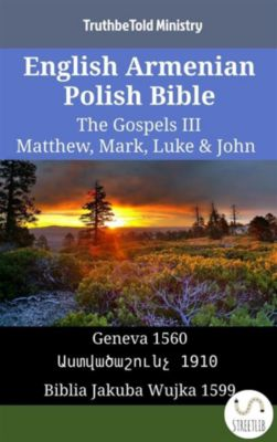 Parallel Bible Halseth English: English Armenian Polish Bible - The Gospels III - Matthew, Mark, Luke & John, Truthbetold Ministry, Bible Society Armenia