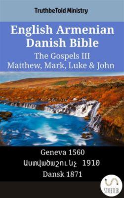 Parallel Bible Halseth English: English Armenian Danish Bible - The Gospels III - Matthew, Mark, Luke & John, Truthbetold Ministry, Bible Society Armenia
