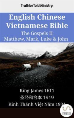 Parallel Bible Halseth English: English Chinese Vietnamese Bible - The Gospels II - Matthew, Mark, Luke & John, Truthbetold Ministry