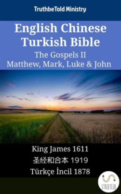 Parallel Bible Halseth English: English Chinese Turkish Bible - The Gospels II - Matthew, Mark, Luke & John, Truthbetold Ministry