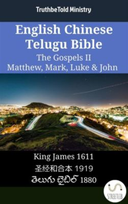 Parallel Bible Halseth English: English Chinese Telugu Bible - The Gospels II - Matthew, Mark, Luke & John, Truthbetold Ministry