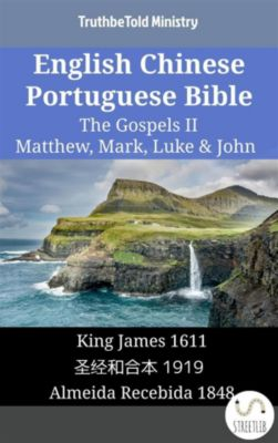 Parallel Bible Halseth English: English Chinese Portuguese Bible - The Gospels II - Matthew, Mark, Luke & John, Truthbetold Ministry
