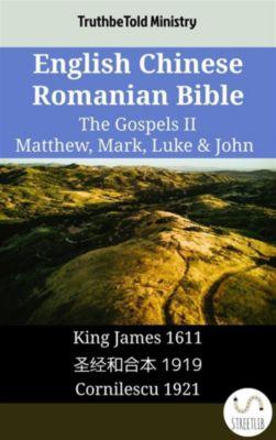 Parallel Bible Halseth English: English Chinese Romanian Bible - The Gospels II - Matthew, Mark, Luke & John, Truthbetold Ministry
