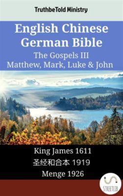 Parallel Bible Halseth English: English Chinese German Bible - The Gospels III - Matthew, Mark, Luke & John, Truthbetold Ministry