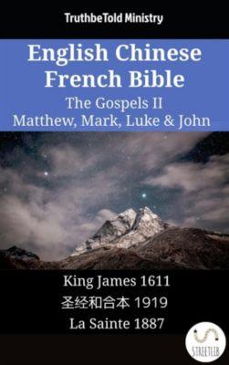 Parallel Bible Halseth English: English Chinese French Bible - The Gospels II - Matthew, Mark, Luke & John, Truthbetold Ministry