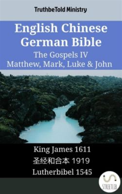 Parallel Bible Halseth English: English Chinese German Bible - The Gospels IV - Matthew, Mark, Luke & John, Truthbetold Ministry