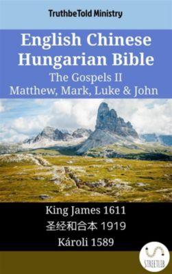Parallel Bible Halseth English: English Chinese Hungarian Bible - The Gospels II - Matthew, Mark, Luke & John, Truthbetold Ministry