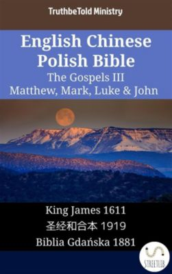 Parallel Bible Halseth English: English Chinese Polish Bible - The Gospels III - Matthew, Mark, Luke & John, Truthbetold Ministry