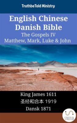 Parallel Bible Halseth English: English Chinese Danish Bible - The Gospels IV - Matthew, Mark, Luke & John, Truthbetold Ministry