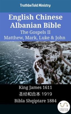 Parallel Bible Halseth English: English Chinese Albanian Bible - The Gospels II - Matthew, Mark, Luke & John, Truthbetold Ministry